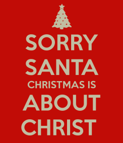 sorry-santa-christmas-is-about-christ